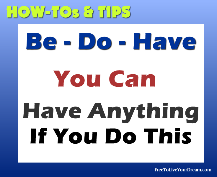 Success Tip: You Gotta BE, DO Then You Will Have
