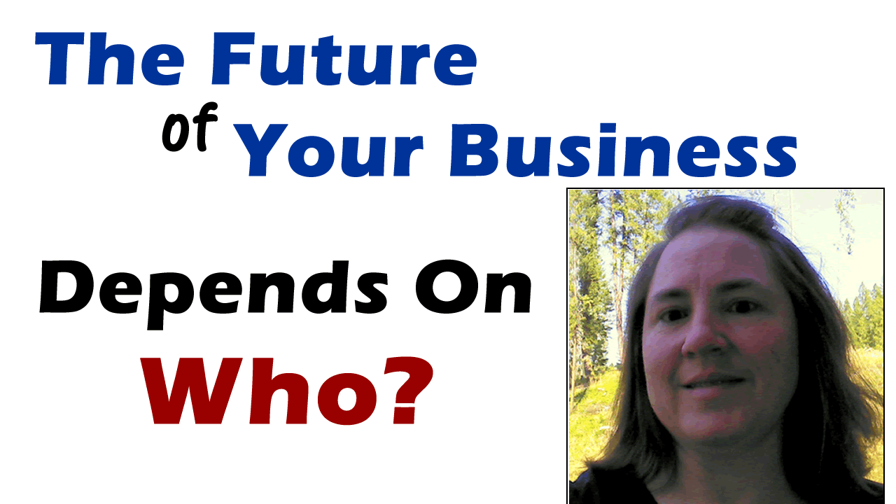 Your business depends on who?
