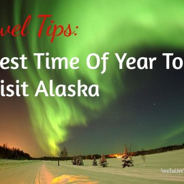 Travel Tips – When Is The Best Time Of Year To Visit Alaska?