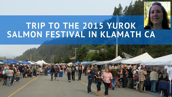 Trip To The 2015 Yurok Salmon Festival In Klamath CA